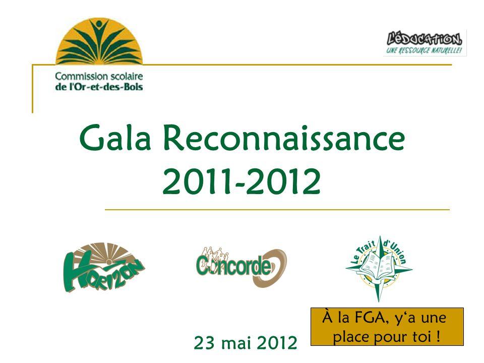 Gala Reconnaissance 2011-2012 23 mai 2012 À la FGA, ya une place pour toi !
