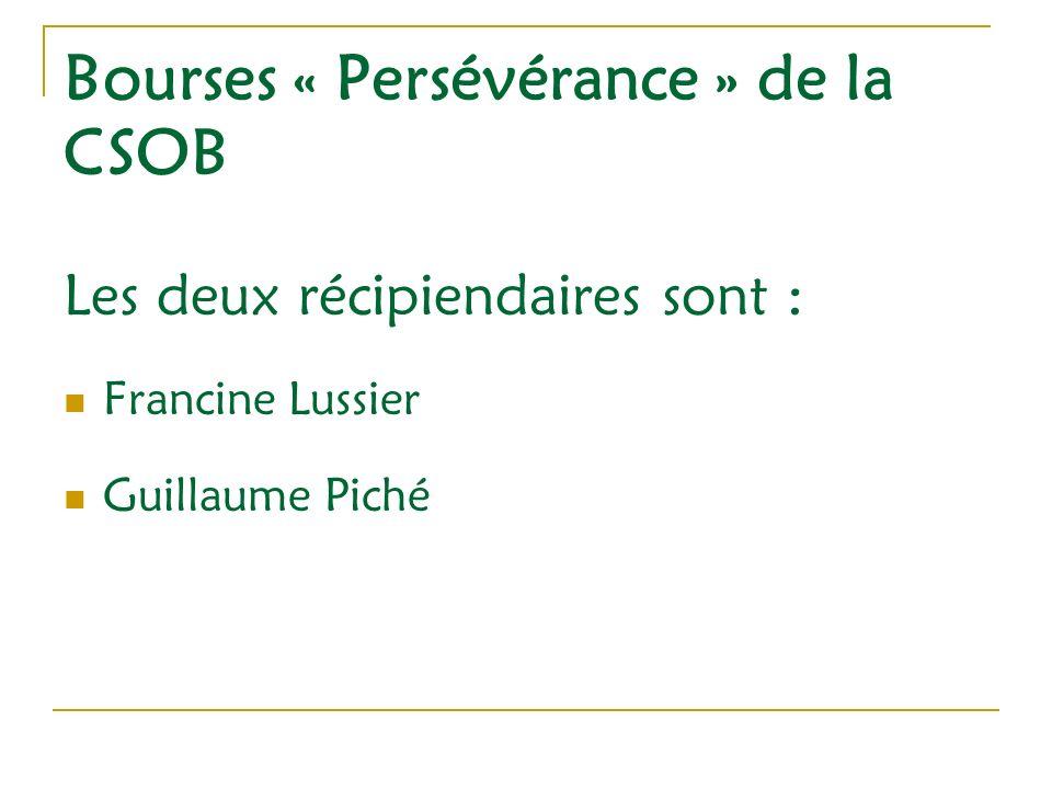 Bourses « Persévérance » de la CSOB Les deux récipiendaires sont : Francine Lussier Guillaume Piché