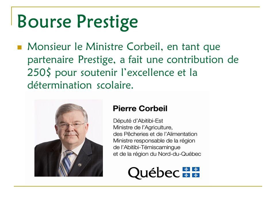 Bourse Prestige Monsieur le Ministre Corbeil, en tant que partenaire Prestige, a fait une contribution de 250$ pour soutenir lexcellence et la détermination scolaire.