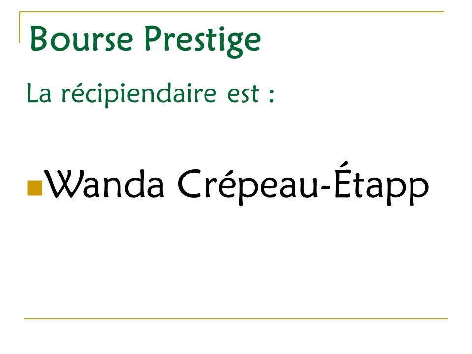 Bourse Prestige La récipiendaire est : Wanda Crépeau-Étapp
