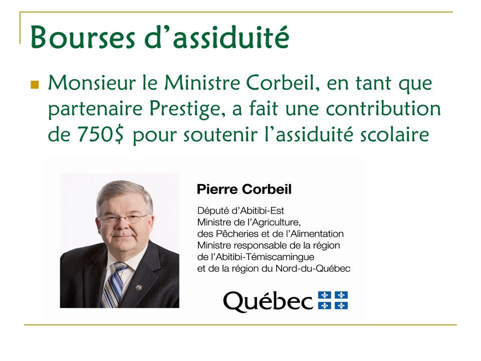 Monsieur le Ministre Corbeil, en tant que partenaire Prestige, a fait une contribution de 750$ pour soutenir lassiduité scolaire