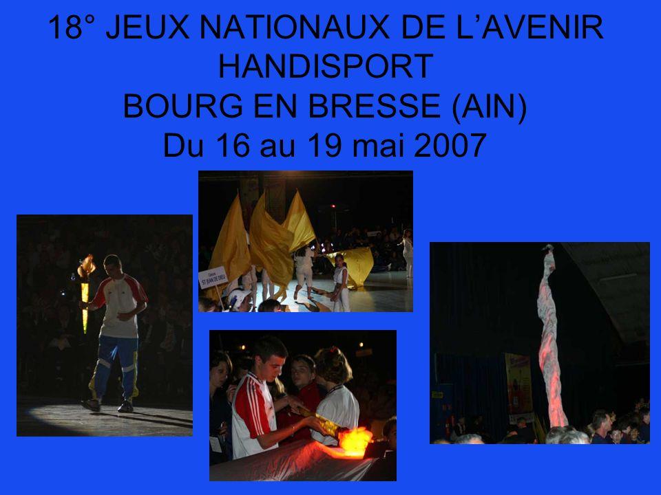 18° JEUX NATIONAUX DE LAVENIR HANDISPORT BOURG EN BRESSE (AIN) Du 16 au 19 mai 2007