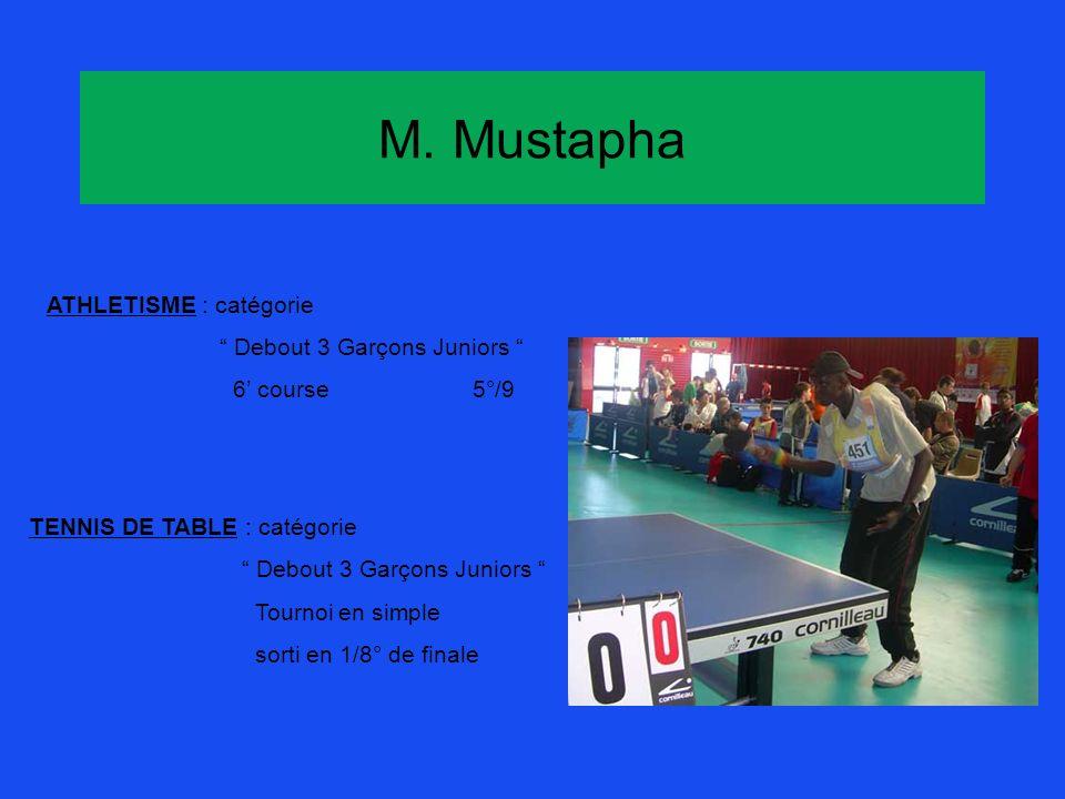 M. Mustapha ATHLETISME : catégorie Debout 3 Garçons Juniors 6 course5°/9 TENNIS DE TABLE : catégorie Debout 3 Garçons Juniors Tournoi en simple sorti
