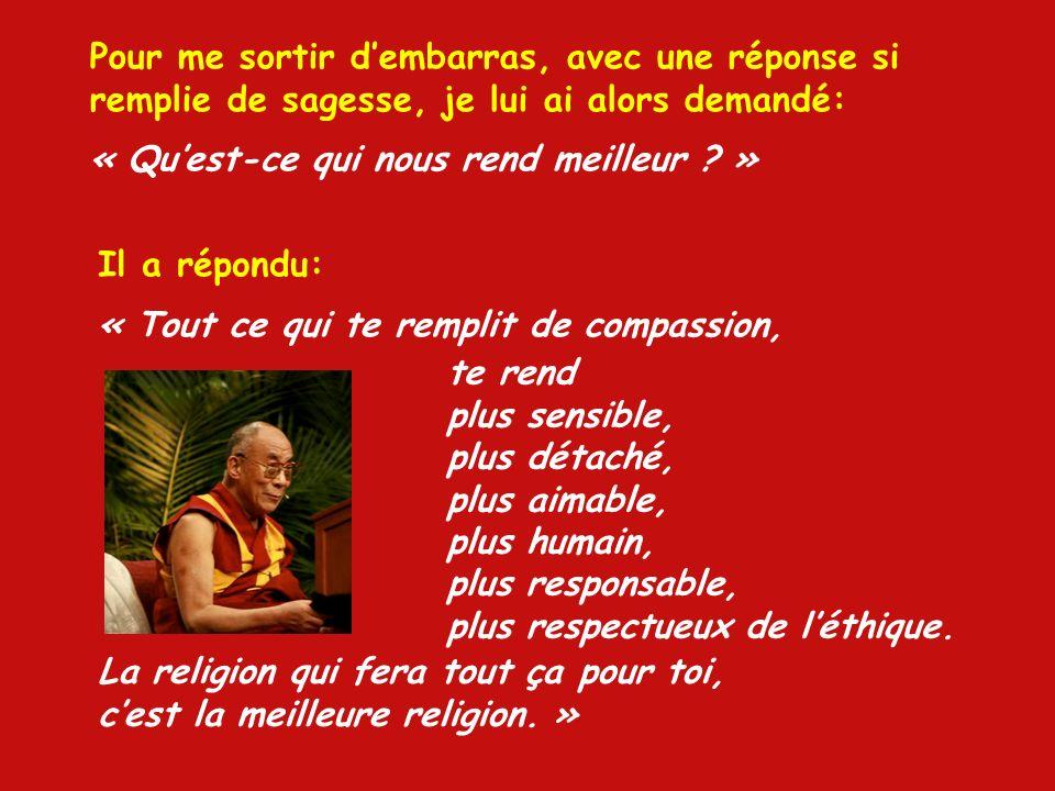 Je pensais quil dirait: « Le bouddhisme tibétain » ou « Les religions orientales beaucoup plus vieilles que le christianisme. » Dalai Lama sest arrêté