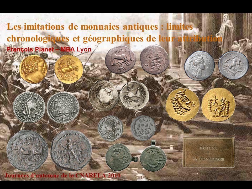 Les imitations de monnaies antiques : limites chronologiques et géographiques de leur attribution François Planet – MBA Lyon Journées dautomne de la C