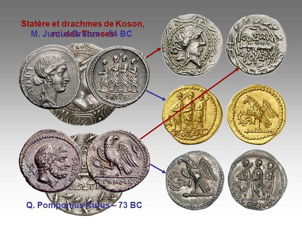 Statère et drachmes de Koson, roi des Thraces M. Junius Brutus – 54 BC Q. Pomponius Rufus – 73 BC
