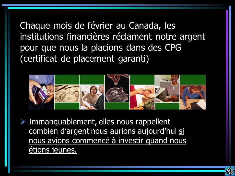 Chaque mois de février au Canada, les institutions financières réclament notre argent pour que nous la placions dans des CPG (certificat de placement garanti) Immanquablement, elles nous rappellent combien dargent nous aurions aujourdhui si nous avions commencé à investir quand nous étions jeunes.