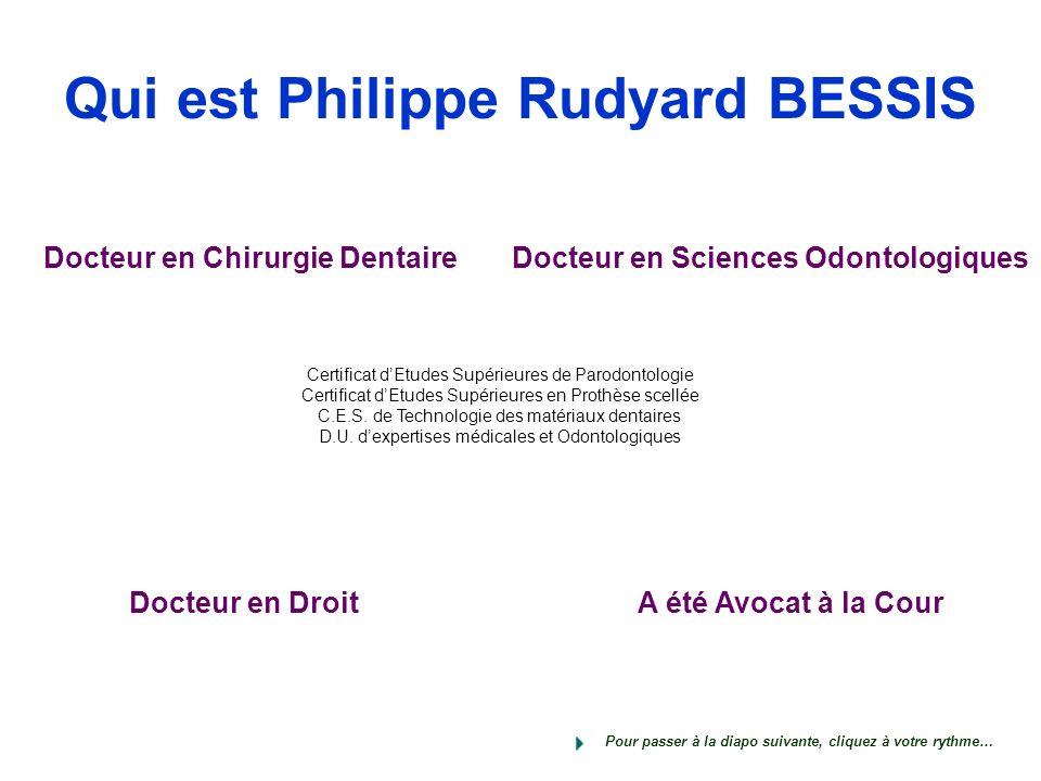 Qui est Philippe Rudyard BESSIS Certificat dEtudes Supérieures de Parodontologie Certificat dEtudes Supérieures en Prothèse scellée C.E.S.