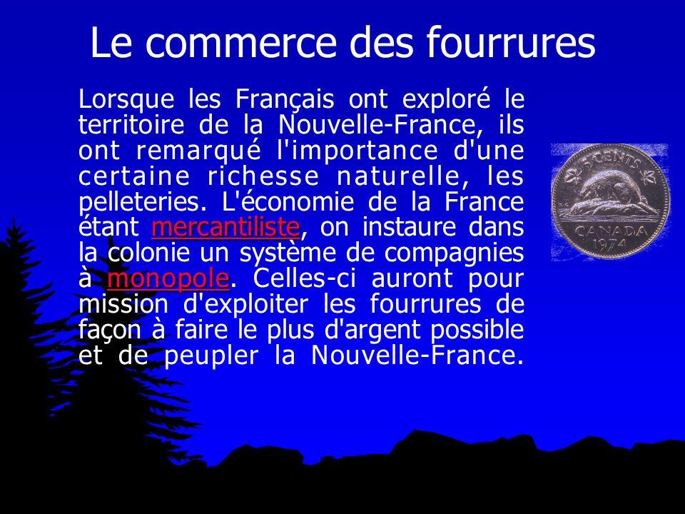 Le commerce des fourrures mercantiliste monopole mercantiliste monopole Lorsque les Français ont exploré le territoire de la Nouvelle-France, ils ont