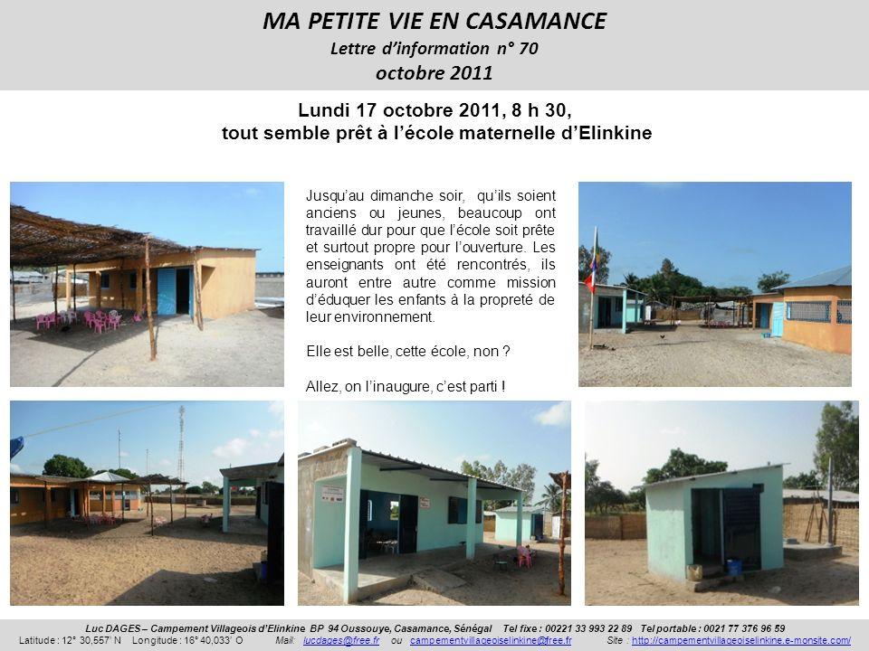 MA PETITE VIE EN CASAMANCE 2 Luc DAGES – Campement Villageois dElinkine BP 94 Oussouye, Casamance, Sénégal Tel fixe : 00221 33 993 22 89 Tel portable : 0021 77 376 96 59 Latitude : 12° 30,557 N Longitude : 16° 40,033 O Mail: lucdages@free.fr ou campementvillageoiselinkine@free.fr Site : http://campementvillageoiselinkine.e-monsite.com/lucdages@free.frcampementvillageoiselinkine@free.frhttp://campementvillageoiselinkine.e-monsite.com/ Lundi 17 octobre 2011,9 h 30, Ils sont venus, ils sont tous là Ils sont venus, ils sont tous là, il y a même… Frédéric, le chef du village, limam, les dignitaires du village, les sages du village, le représentant de la Base de Marine et surtout il y a les « mamas »….