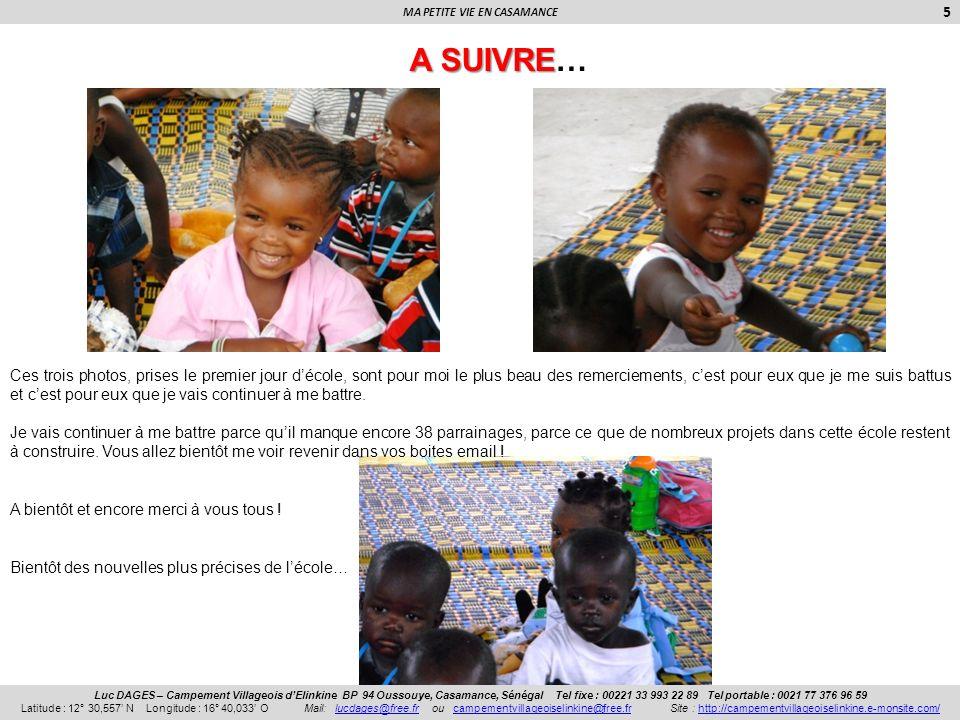 MA PETITE VIE EN CASAMANCE 5 Luc DAGES – Campement Villageois dElinkine BP 94 Oussouye, Casamance, Sénégal Tel fixe : 00221 33 993 22 89 Tel portable