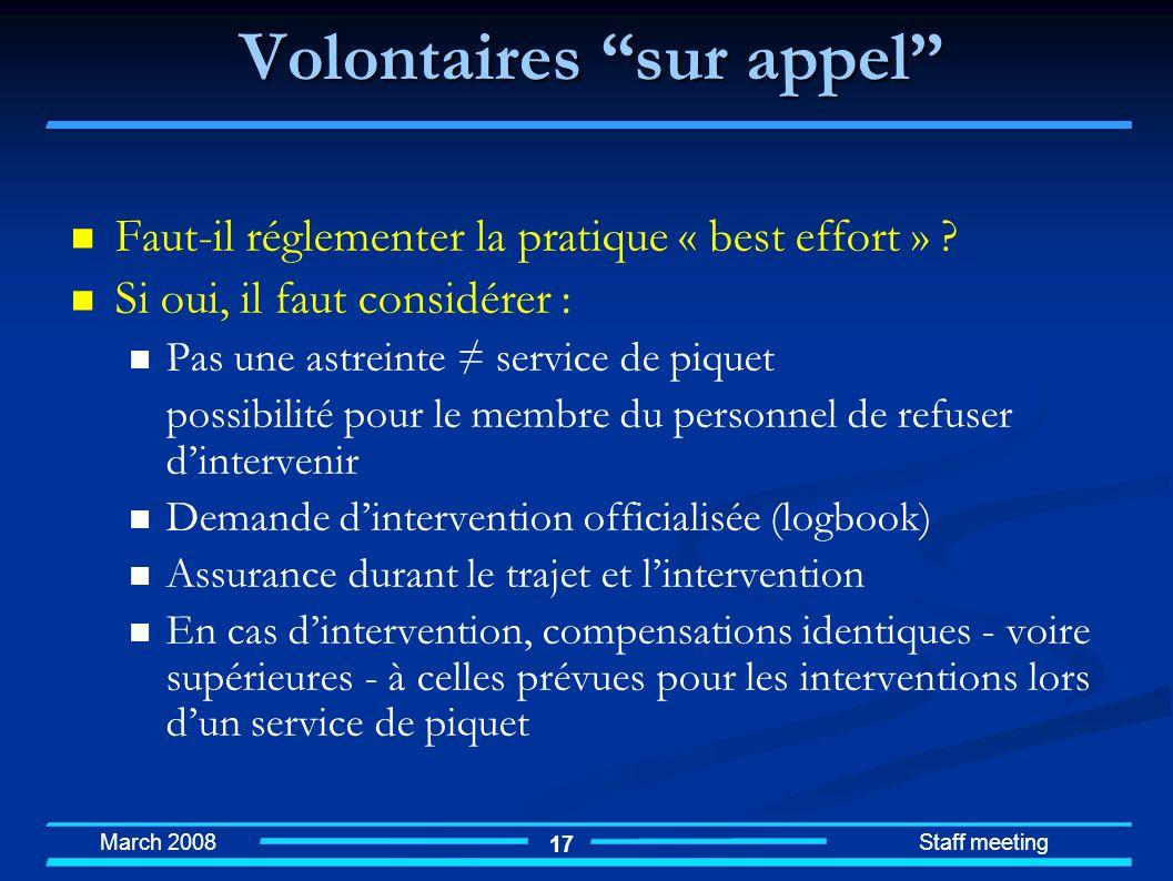 March 2008 Staff meeting 17 Volontaires sur appel Faut-il réglementer la pratique « best effort » ? Si oui, il faut considérer : Pas une astreinte ser