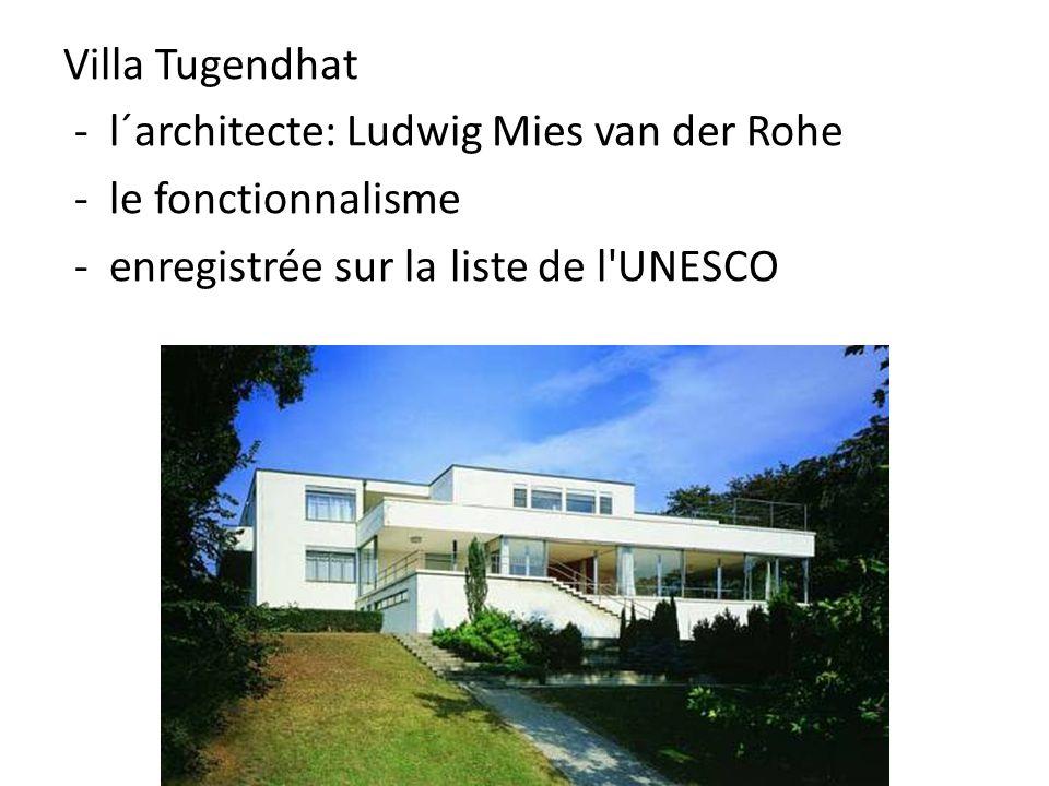 Villa Tugendhat - l´architecte: Ludwig Mies van der Rohe - le fonctionnalisme - enregistrée sur la liste de l'UNESCO