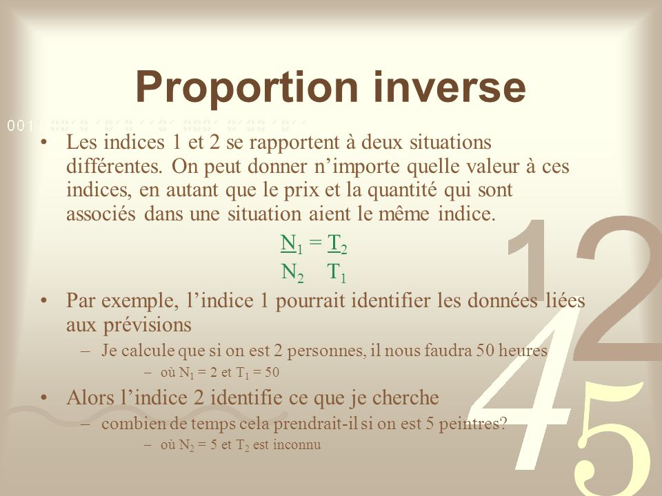Proportion inverse Les indices 1 et 2 se rapportent à deux situations différentes.