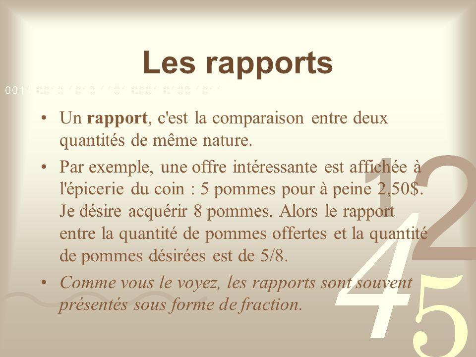Les rapports Un rapport, c est la comparaison entre deux quantités de même nature.