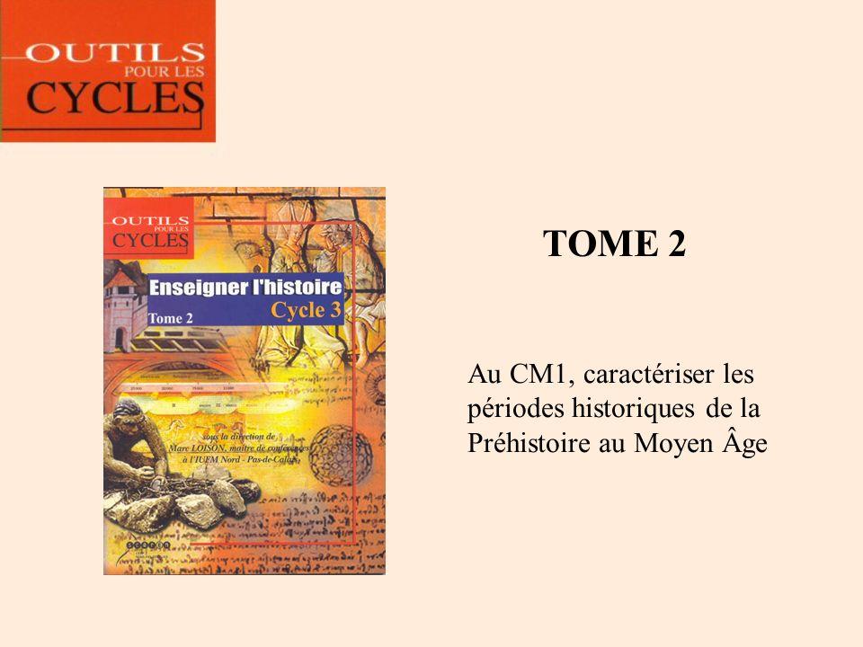 TOME 3 Au CM2, caractériser les périodes historiques des Temps Modernes au monde actuel