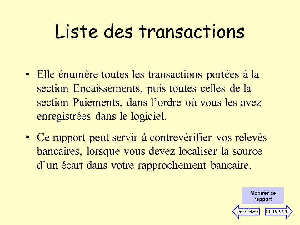 Liste des transactions Elle énumère toutes les transactions portées à la section Encaissements, puis toutes celles de la section Paiements, dans lordre où vous les avez enregistrées dans le logiciel.