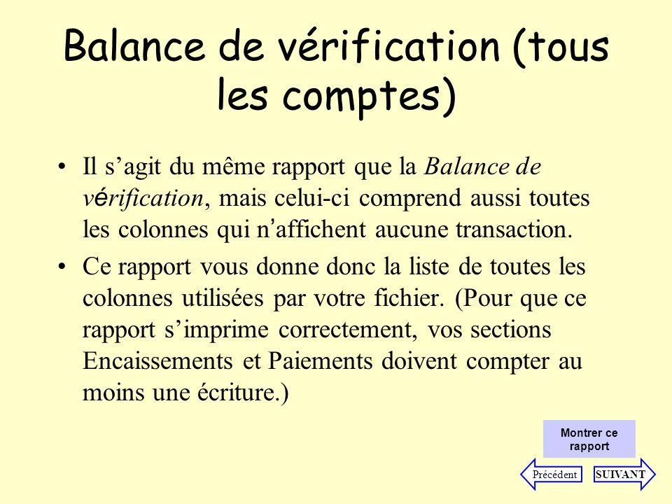 Balance de vérification (tous les comptes) Il sagit du même rapport que la Balance de v é rification, mais celui-ci comprend aussi toutes les colonnes qui n affichent aucune transaction.