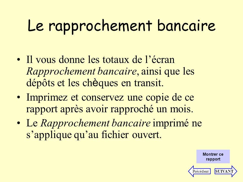 Le rapprochement bancaire Il vous donne les totaux de lécran Rapprochement bancaire, ainsi que les dépôts et les ch è ques en transit.