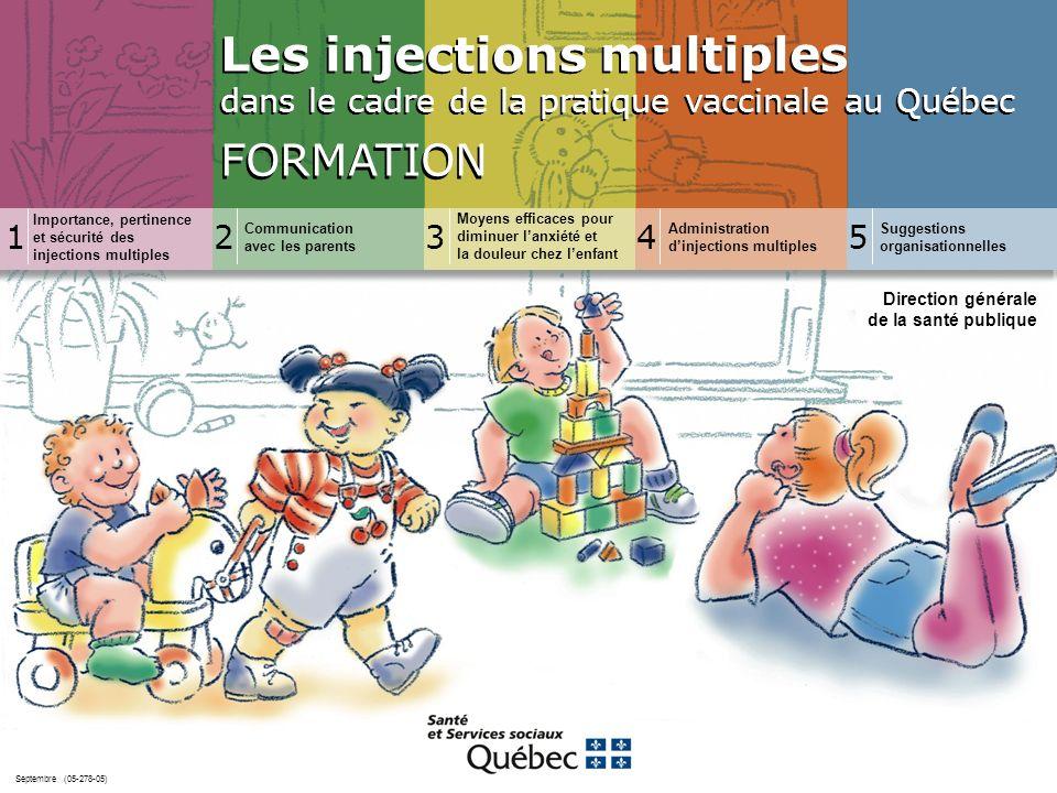 32 2 Objectif spécifique À la fin de cette section, la vaccinatrice sera en mesure dexpliquer aux parents le bien-fondé des injections multiples.