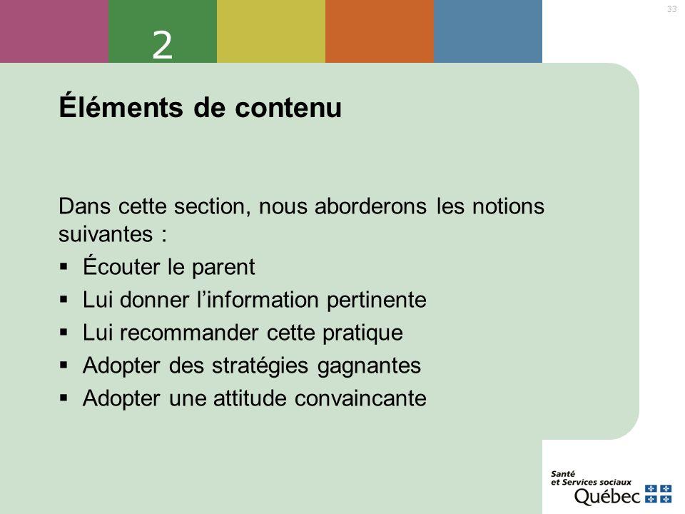 33 2 Éléments de contenu Dans cette section, nous aborderons les notions suivantes : Écouter le parent Lui donner linformation pertinente Lui recomman