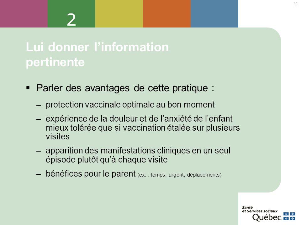 38 2 Lui donner linformation pertinente Parler des avantages de cette pratique : –protection vaccinale optimale au bon moment –expérience de la douleu