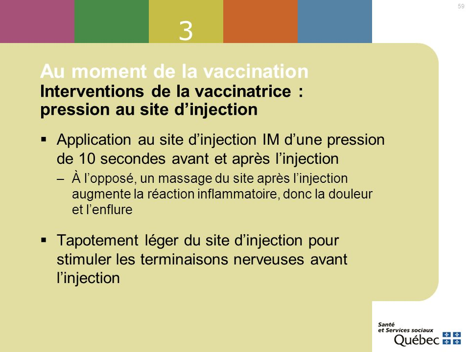 59 3 Au moment de la vaccination Interventions de la vaccinatrice : pression au site dinjection Application au site dinjection IM dune pression de 10