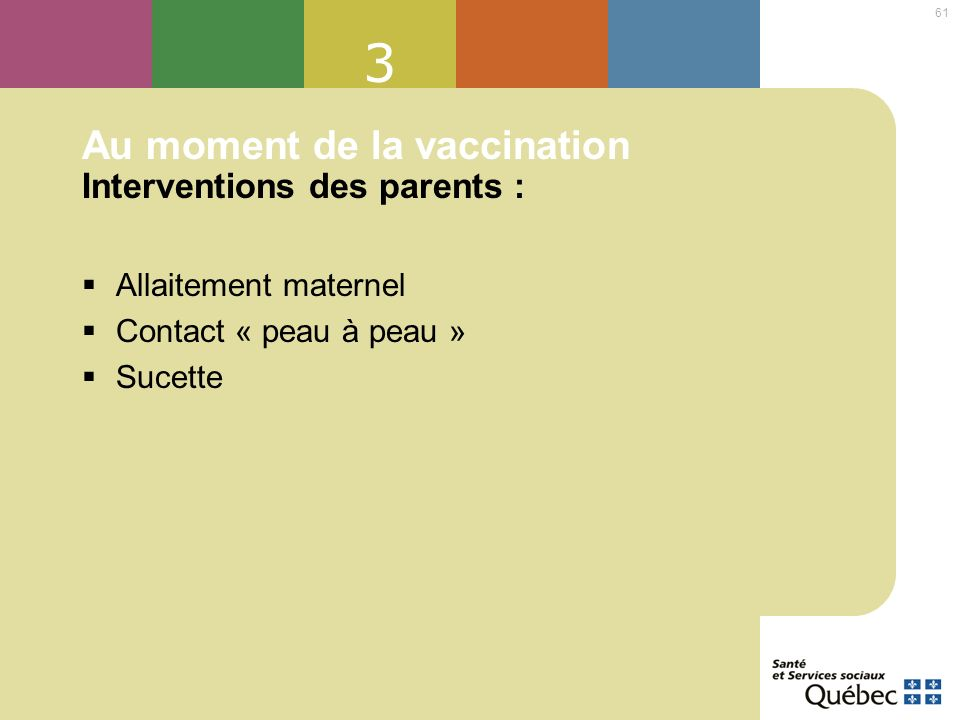 61 3 Au moment de la vaccination Interventions des parents : Allaitement maternel Contact « peau à peau » Sucette