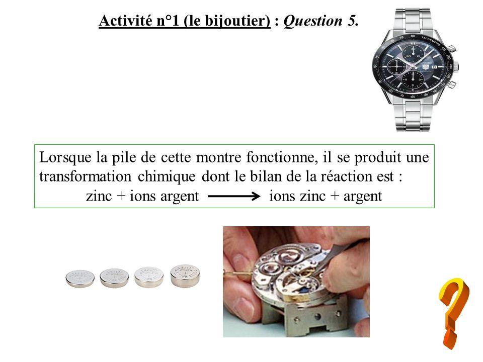 Activité n°1 (le bijoutier) : Question 5. Lorsque la pile de cette montre fonctionne, il se produit une transformation chimique dont le bilan de la ré