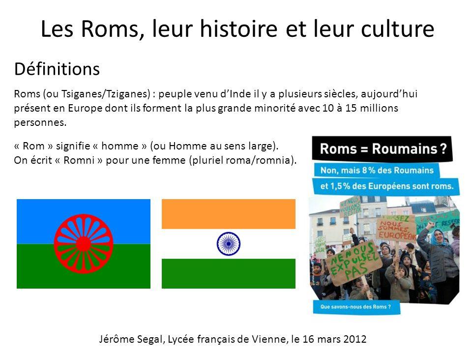 Les Roms, leur histoire et leur culture Définitions Roms (ou Tsiganes/Tziganes) : peuple venu dInde il y a plusieurs siècles, aujourdhui présent en Eu