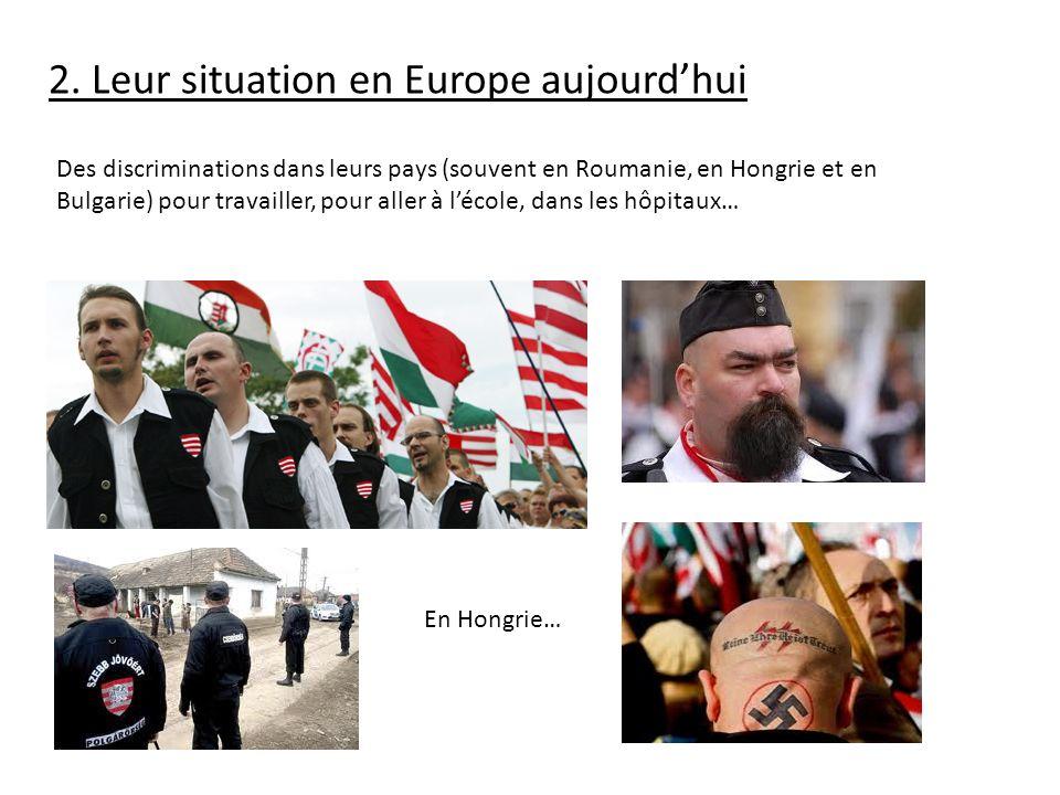 2. Leur situation en Europe aujourdhui Des discriminations dans leurs pays (souvent en Roumanie, en Hongrie et en Bulgarie) pour travailler, pour alle