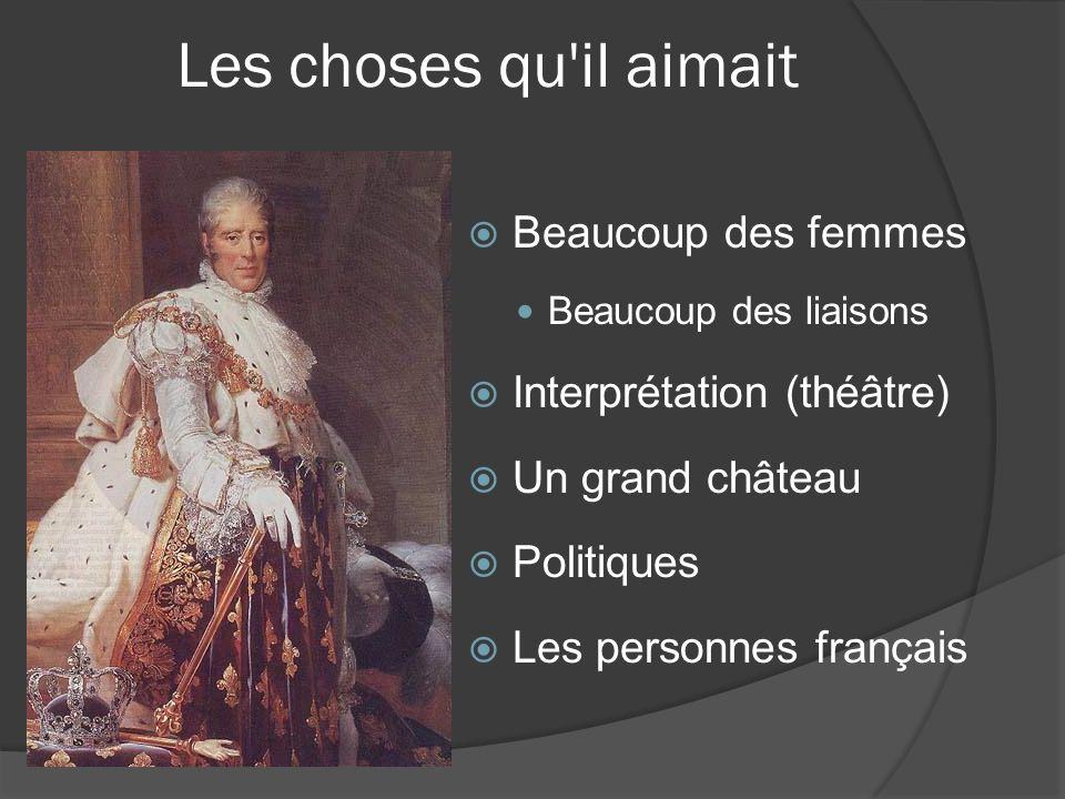 Les choses qu il aimait Beaucoup des femmes Beaucoup des liaisons Interprétation (théâtre) Un grand château Politiques Les personnes français