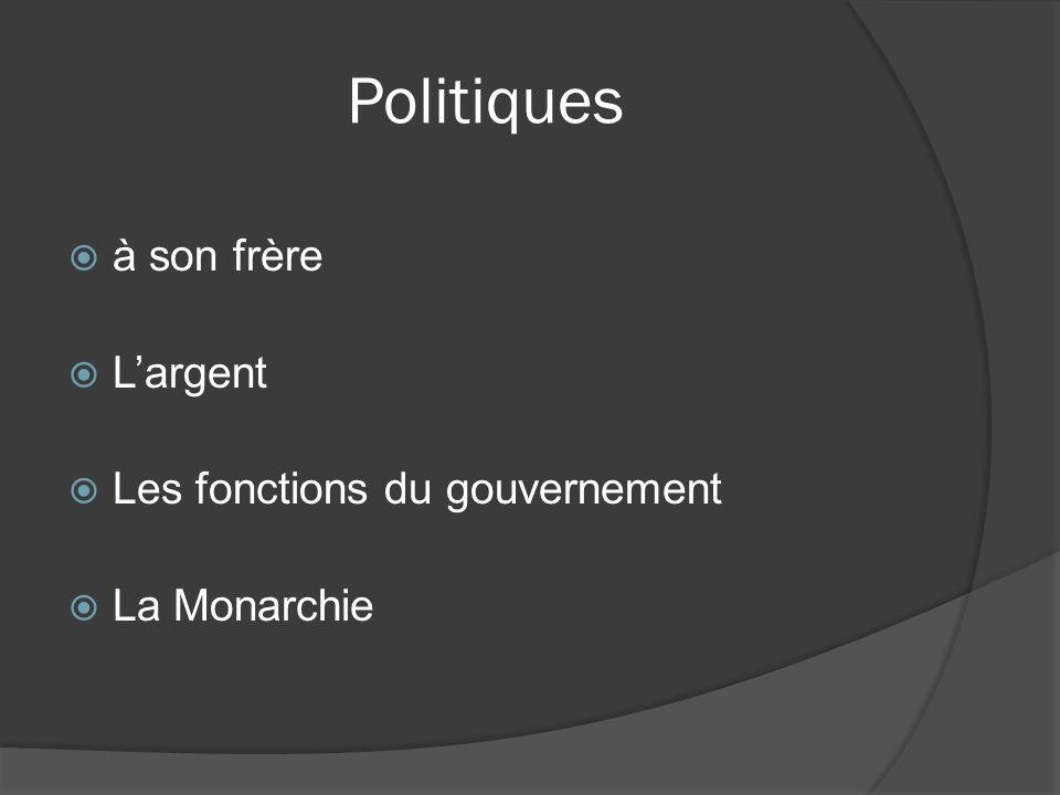Politiques à son frère Largent Les fonctions du gouvernement La Monarchie