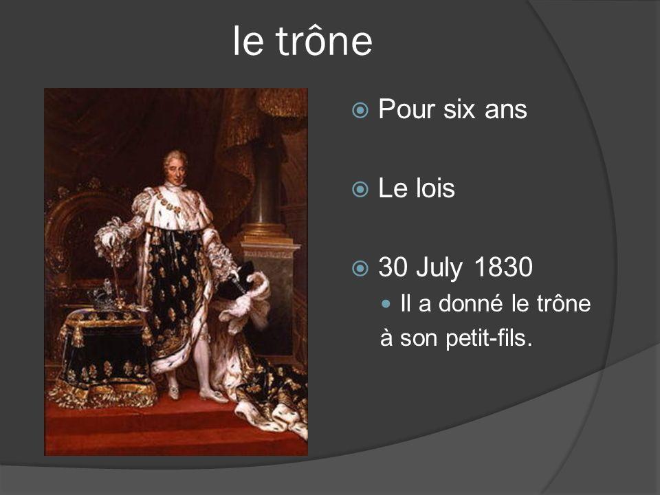 le trône Pour six ans Le lois 30 July 1830 Il a donné le trône à son petit-fils.