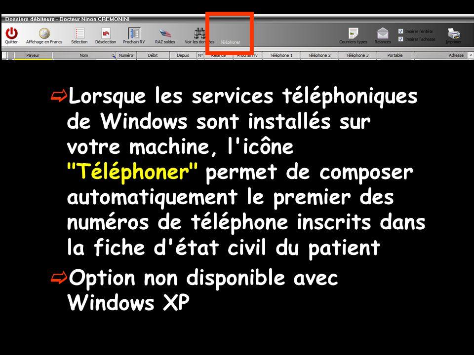Lorsque les services téléphoniques de Windows sont installés sur votre machine, l icône Téléphoner permet de composer automatiquement le premier des numéros de téléphone inscrits dans la fiche d état civil du patient Option non disponible avec Windows XP