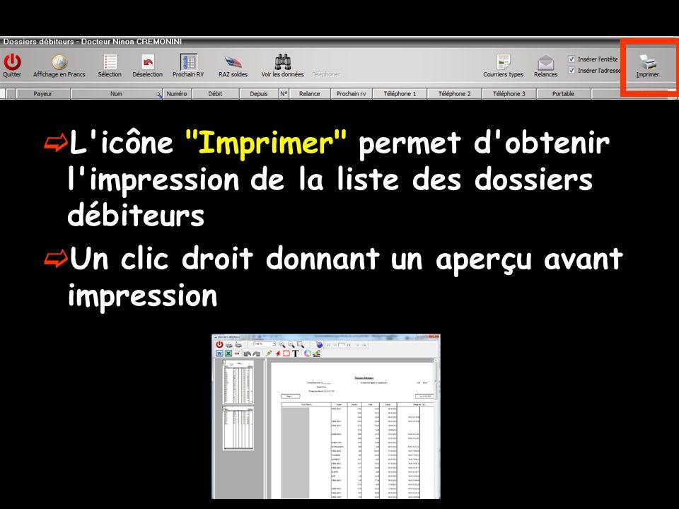 L icône Imprimer permet d obtenir l impression de la liste des dossiers débiteurs Un clic droit donnant un aperçu avant impression