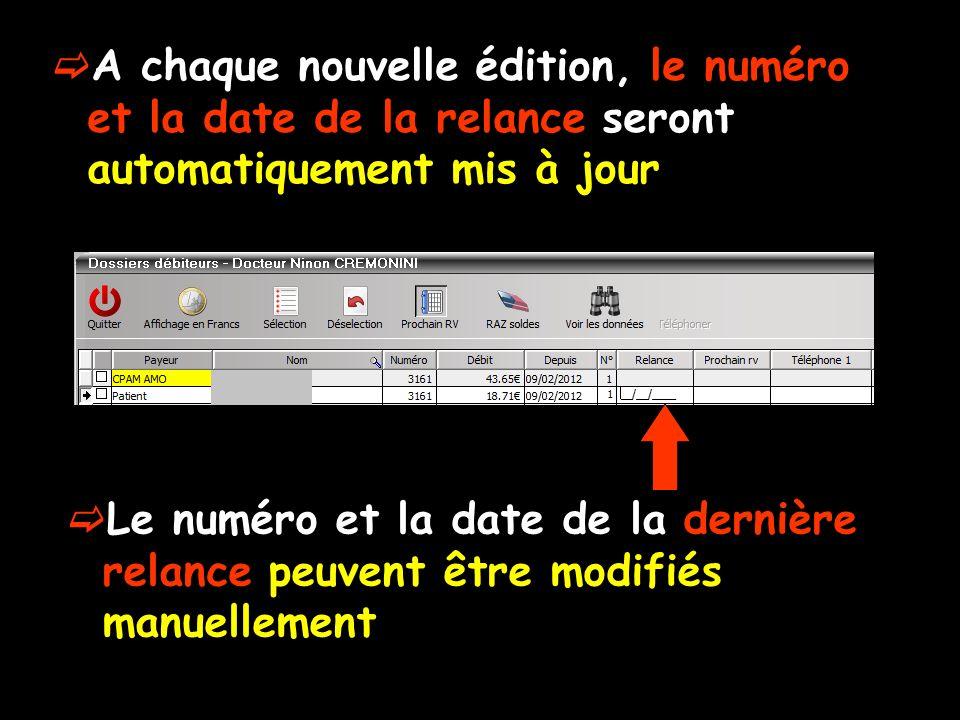 Le numéro et la date de la dernière relance peuvent être modifiés manuellement A chaque nouvelle édition, le numéro et la date de la relance seront automatiquement mis à jour