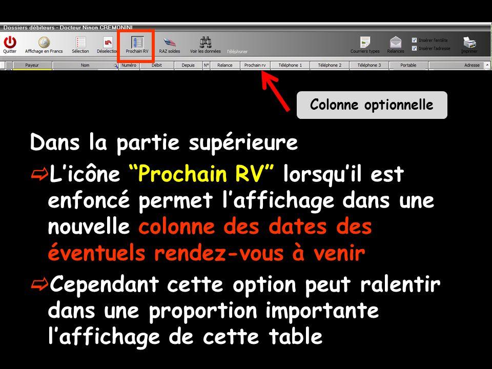 Dans la partie supérieure Licône Prochain RV lorsquil est enfoncé permet laffichage dans une nouvelle colonne des dates des éventuels rendez-vous à venir Cependant cette option peut ralentir dans une proportion importante laffichage de cette table Colonne optionnelle