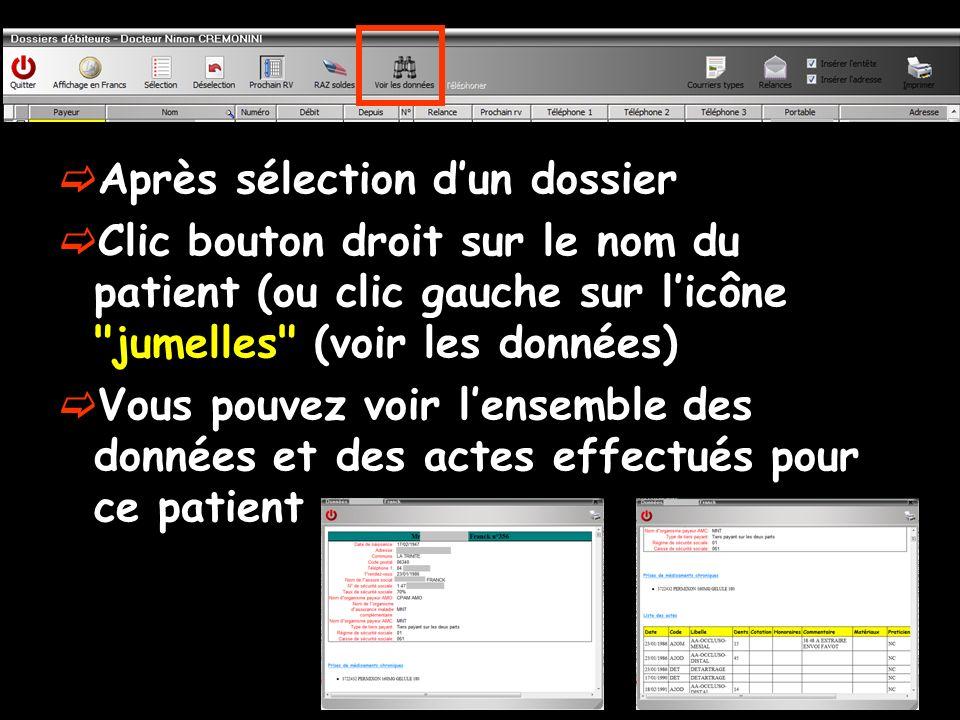Après sélection dun dossier Clic bouton droit sur le nom du patient (ou clic gauche sur licône jumelles (voir les données) Vous pouvez voir lensemble des données et des actes effectués pour ce patient