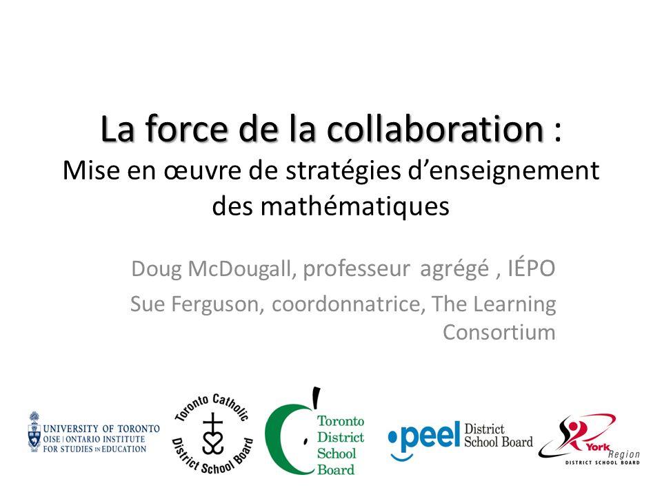 La force de la collaboration La force de la collaboration : Mise en œuvre de stratégies denseignement des mathématiques Doug McDougall, professeur agr