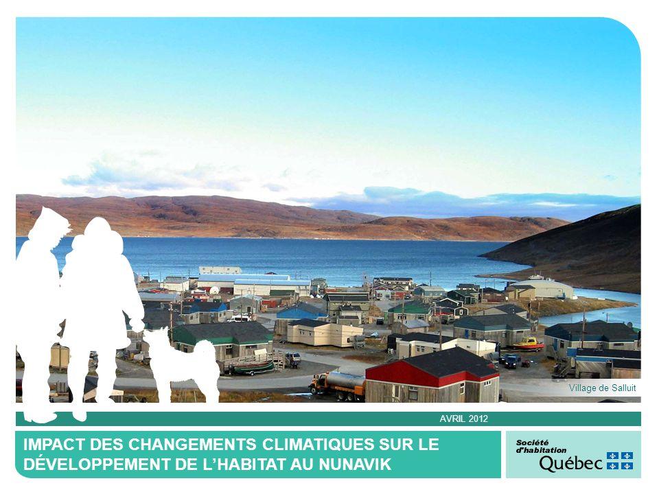 AVRIL 2012 IMPACT DES CHANGEMENTS CLIMATIQUES SUR LE DÉVELOPPEMENT DE LHABITAT AU NUNAVIK Village de Salluit