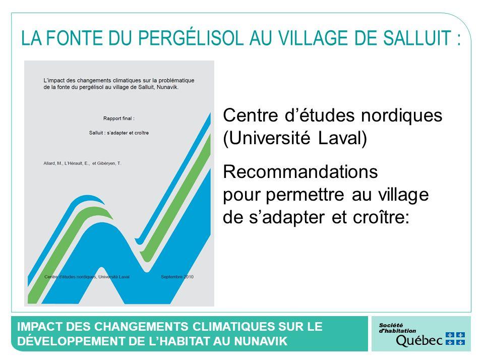 IMPACT DES CHANGEMENTS CLIMATIQUES SUR LE DÉVELOPPEMENT DE LHABITAT AU NUNAVIK Centre détudes nordiques (Université Laval) Recommandations pour permet