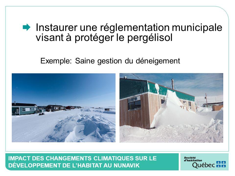 IMPACT DES CHANGEMENTS CLIMATIQUES SUR LE DÉVELOPPEMENT DE LHABITAT AU NUNAVIK Instaurer une réglementation municipale visant à protéger le pergélisol
