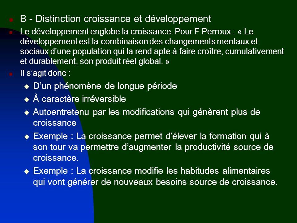 B - Distinction croissance et développement Le développement englobe la croissance. Pour F Perroux : « Le développement est la combinaison des changem
