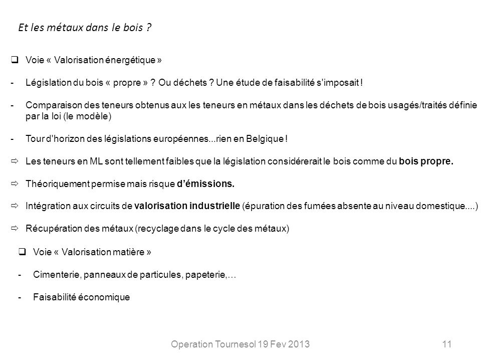 Operation Tournesol 19 Fev 201311 Voie « Valorisation énergétique » -Législation du bois « propre » ? Ou déchets ? Une étude de faisabilité s'imposait