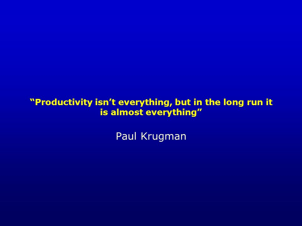 Productivity isnt everything, but in the long run it is almost everything Paul Krugman