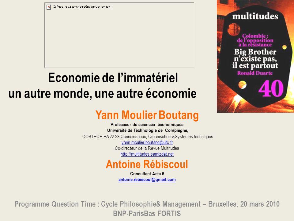 Références Yann Moulier Boutang, Le capitalisme cognitif, la nouvelle grande transformation, Amsterdam, Paris 2007 et 2008 (2° edition) ____________________ »Crise de léconomie ou crise de léconomique », in Vers un autre monde économique, Forum Action des Modernités, ouvrage collectif, Descartes et Cie, Paris 2009 ___________________ Labeille et léconomiste, CarnetsNord, Editions Montparnasse,Paris, sortie le 7 mai 2010 Et http://multitudes.samizdat.nethttp://multitudes.samizdat.net