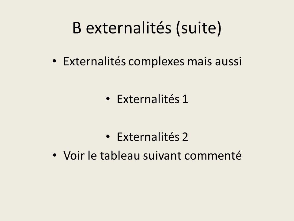 B externalités (suite) Externalités complexes mais aussi Externalités 1 Externalités 2 Voir le tableau suivant commenté