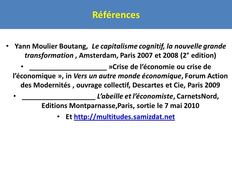 Références Yann Moulier Boutang, Le capitalisme cognitif, la nouvelle grande transformation, Amsterdam, Paris 2007 et 2008 (2° edition) ______________