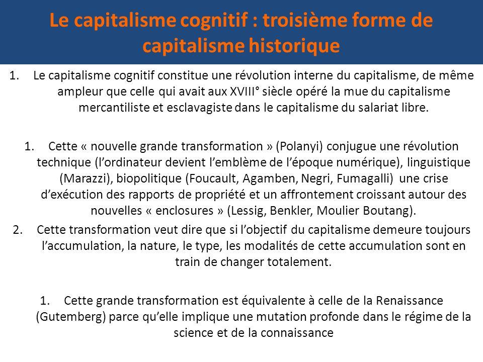 Le capitalisme cognitif : troisième forme de capitalisme historique 1.Le capitalisme cognitif constitue une révolution interne du capitalisme, de même
